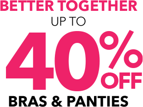 Better Together up to 40% off Bras & panties - SHOP INTIMATES