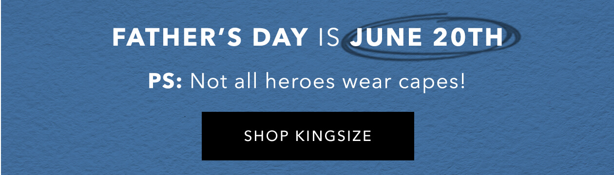 Father's day is june 20th! - SHOP KINGSIZE
