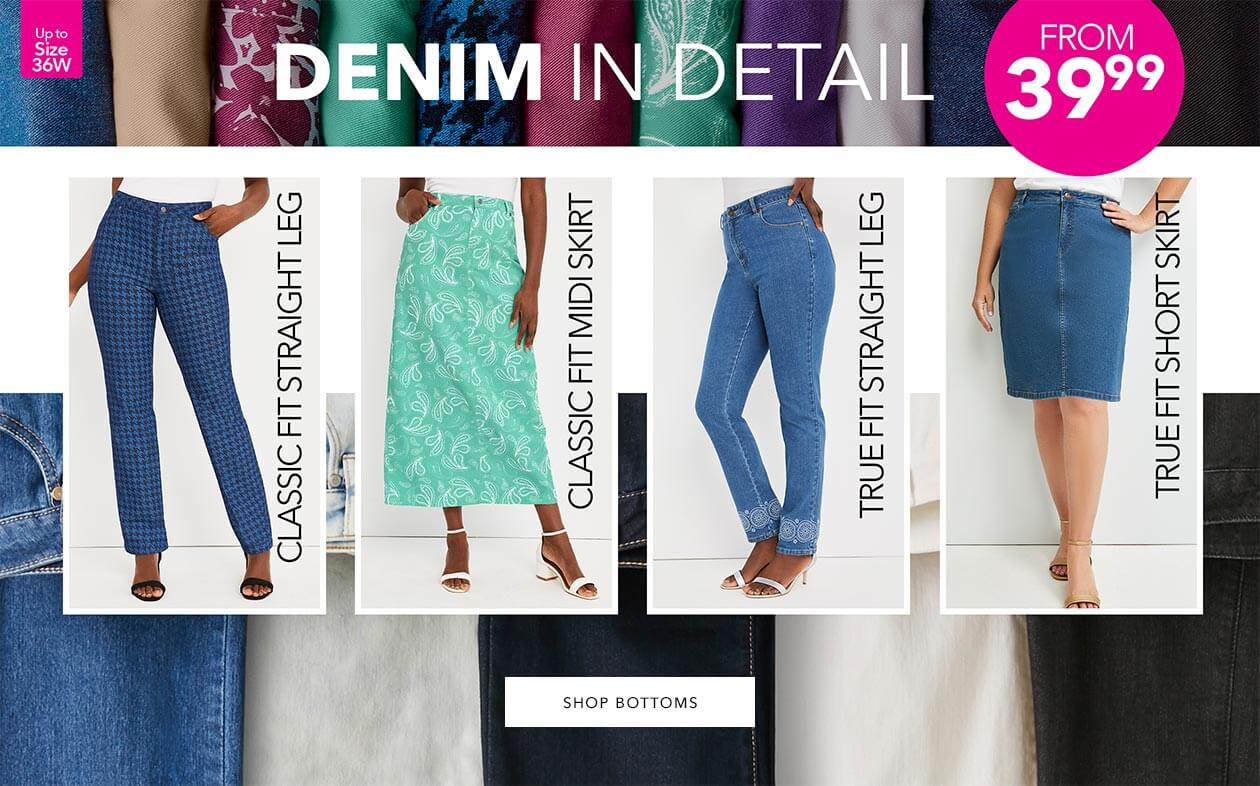 Denim Bottoms - We have classic straight leg, classic fit midi skirts, true fit straight leg, and true fit short skirts - from $39.99 - SHOP BOTTOMS