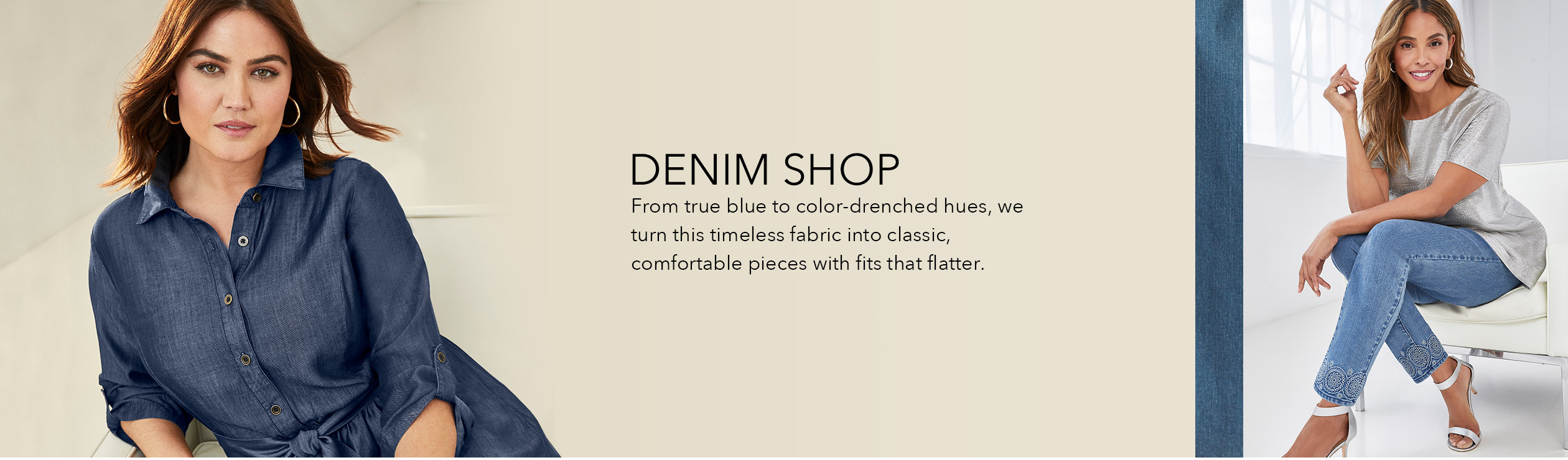 Denim Shop | From true blue to color-drenched hues, we turn this timeless fabric into classic, comfortable pieces with fits that flatter.