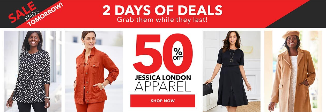 2 days of deals! 50% off jessica london apparel sale ends tomorrow! - SHOP NOW