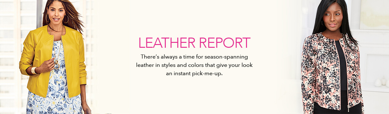 Leather Report - There's always time for season-spanning leather in styles and colors that give your look an instant pick-me-up.