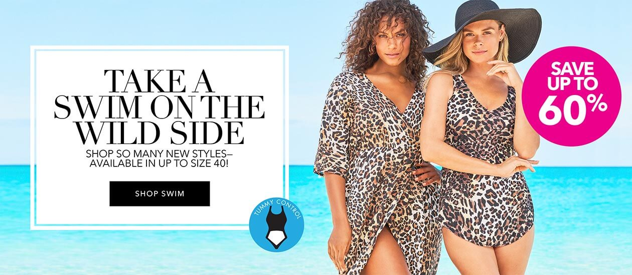 Take a swim on the wild side. Shop so many new styles. Available in up to size 40! - SHOP SWIM