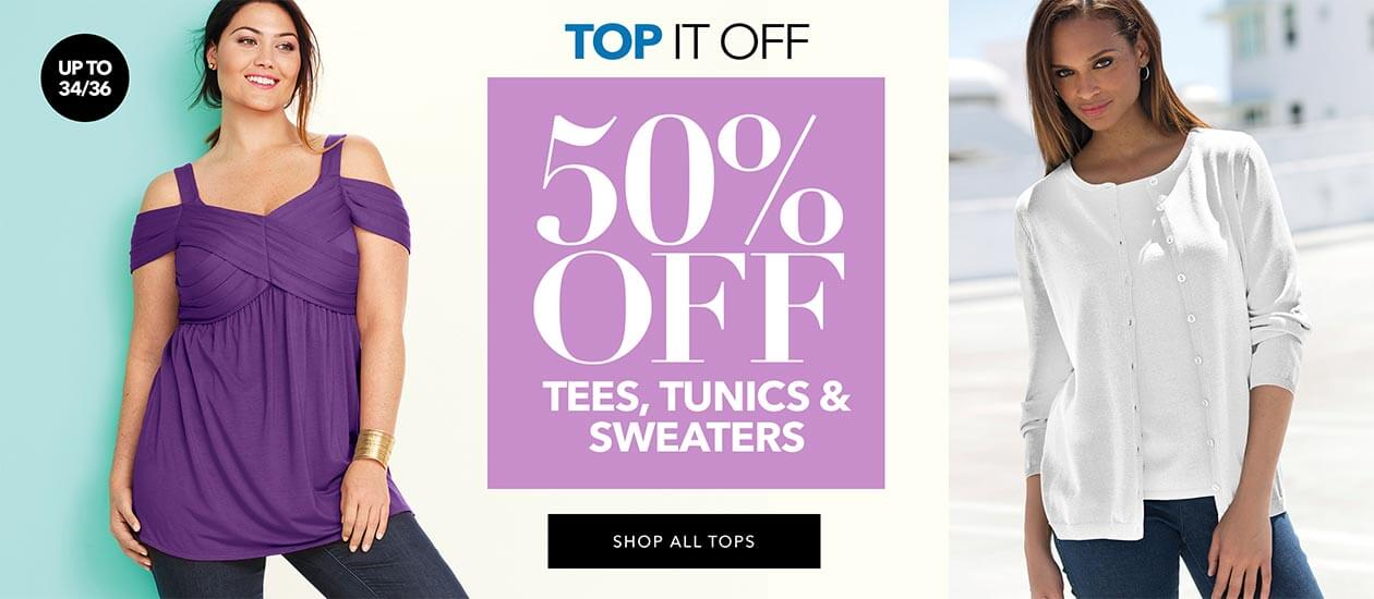 Top it off! - 50% off tees, tunics, & sweaters - SHOP ALL TOPS