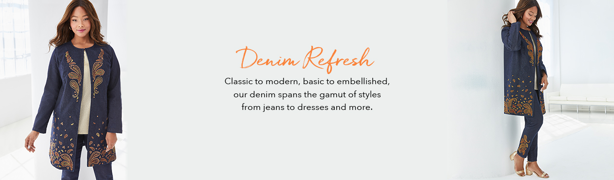 Denim Refresh - Classic to modern, basic to embellished, our denim spans the gamut of styles from jeans to dresses and more.