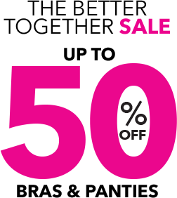 The better together sale! Buy 1, get 1 50% off! Bras & Panties