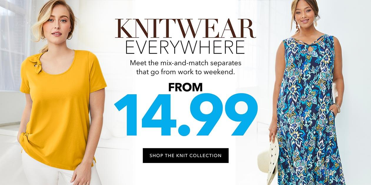 Knitwear Everywhere. Meet the mix-and-match separates that go from work to weekend from $14.99 - SHOP THE KNIT COLLECTION