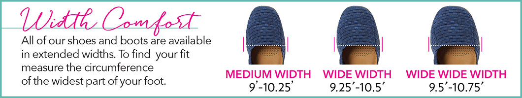 Width Comfort - All of our shoes and boots available in extended widths. To find your fit, measure the circumference of the widest part of your foot. Medium Width 9'-10.25', Wide Width 9.25'-10.5', & Wide Wide Width 9.5'-10/75'